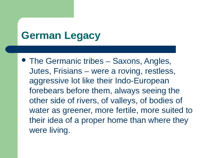 German Legacy The Germanic tribes – Saxons, Angles,  Jutes, Frisians – were a