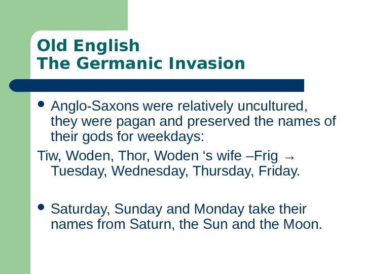 Old English The Germanic Invasion Anglo-Saxons were relatively uncultured,  they were pagan and