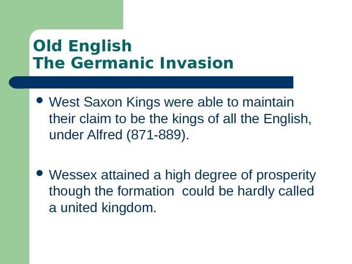 Old English The Germanic Invasion West Saxon Kings were able to maintain  their