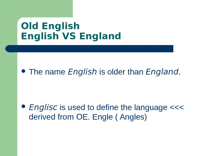 Old English VS England The name English is older than England.  Englisc is