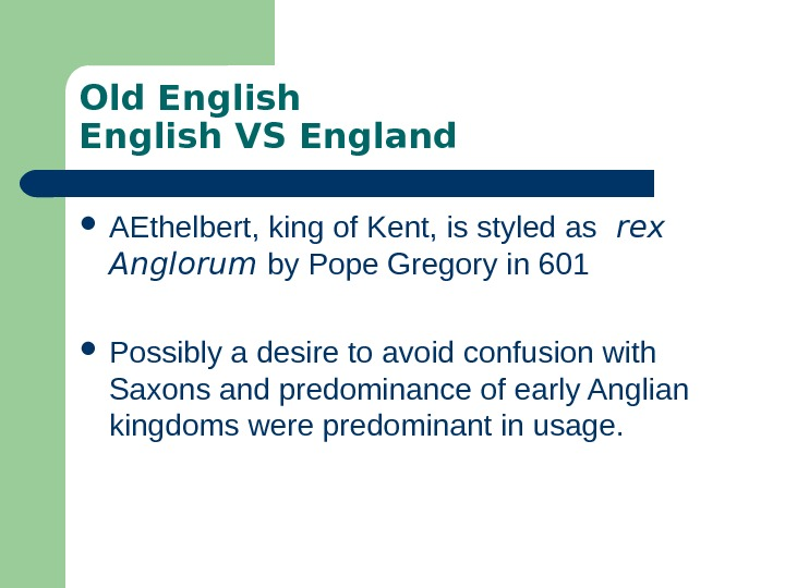 Old English VS England AEthelbert, king of Kent, is styled as  rex Anglorum