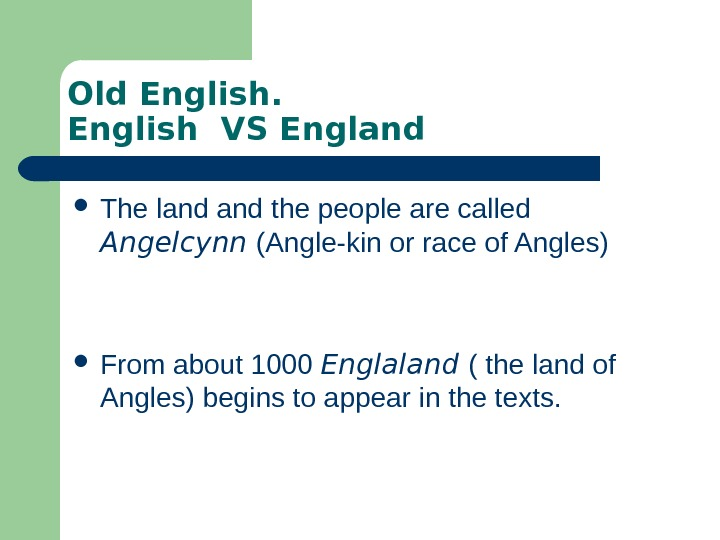 Old English  VS England The land the people are called  Angelcynn (Angle-kin