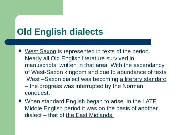 Old English dialects West Saxon is represented in texts of the period.  Nearly