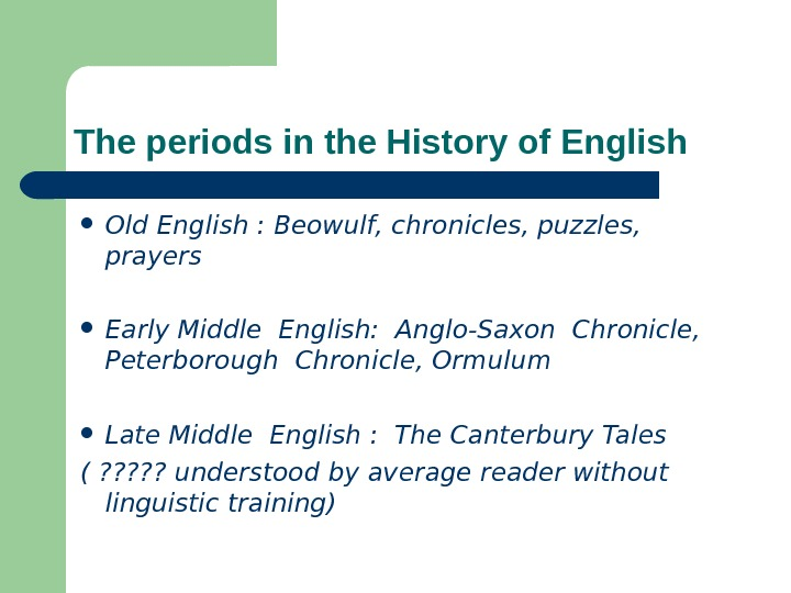 The periods in the History of English Old English : Beowulf, chronicles, puzzles,