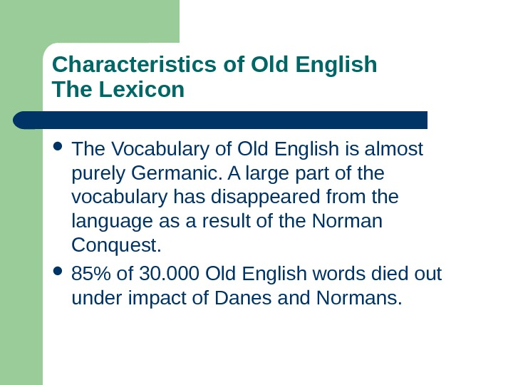 Characteristics of Old English The Lexicon The Vocabulary of Old English is almost purely