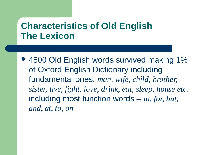 Characteristics of Old English The Lexicon 4500 Old English words survived making 1 of