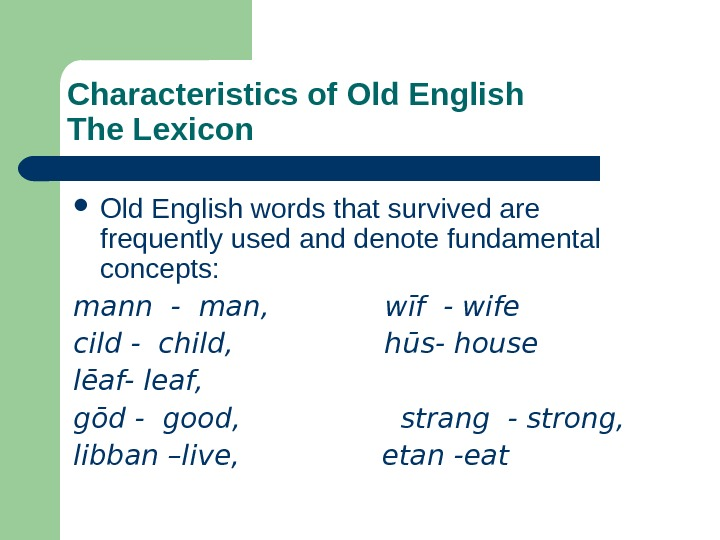 Characteristics of Old English The Lexicon Old English words that survived are frequently used
