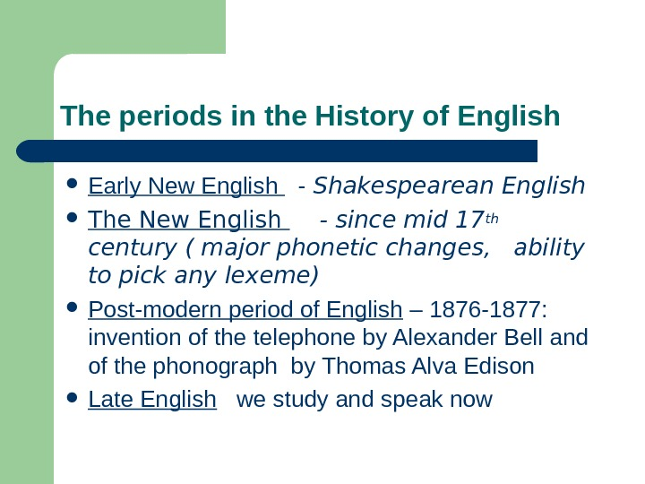 The periods in the History of English Early New English  - Shakespearean English