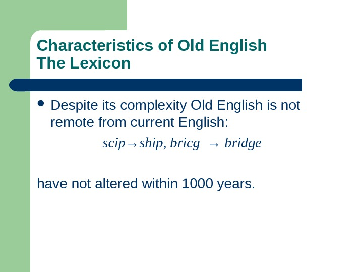 Characteristics of Old English The Lexicon Despite its complexity Old English is not remote