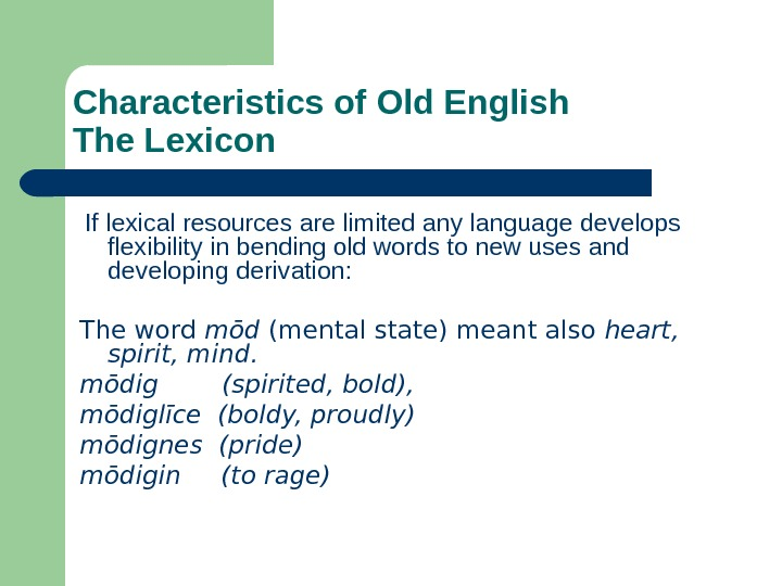 Characteristics of Old English The Lexicon  If lexical resources are limited any language
