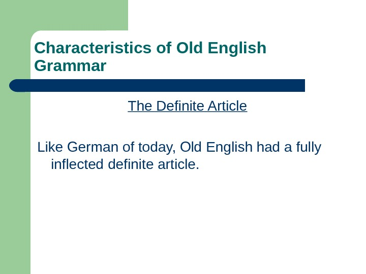 Characteristics of Old English Grammar The Definite Article Like German of today, Old English