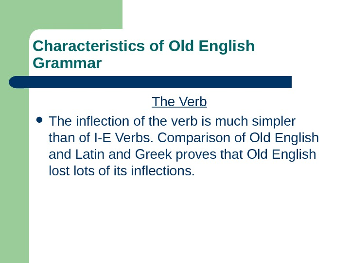 Characteristics of Old English Grammar The Verb The inflection of the verb is much