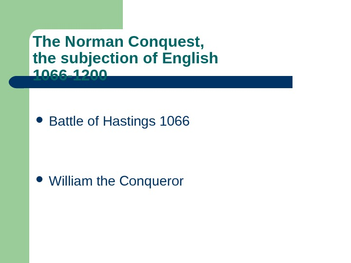 The Norman Conquest,  the subjection of English 1066 -1200  Battle of Hastings