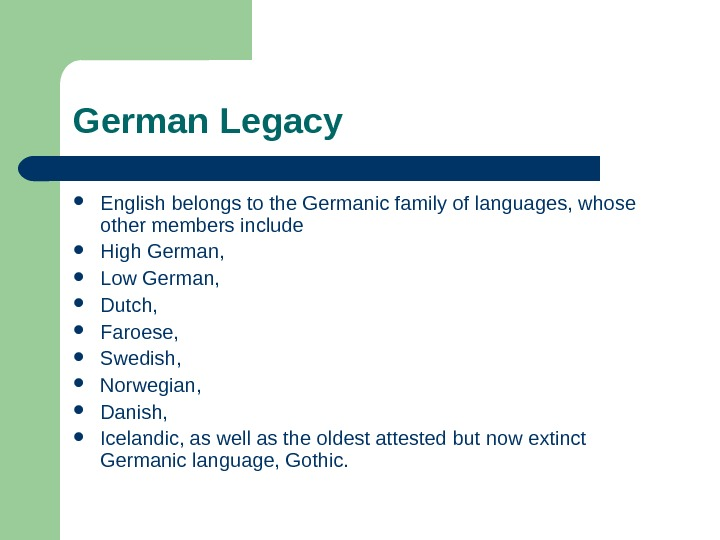 German Legacy English belongs to the Germanic family of languages, whose other members