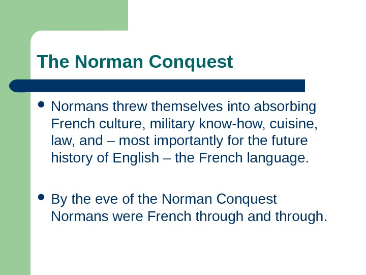 The Norman Conquest Normans threw themselves  into absorbing French culture, military know-how, cuisine,