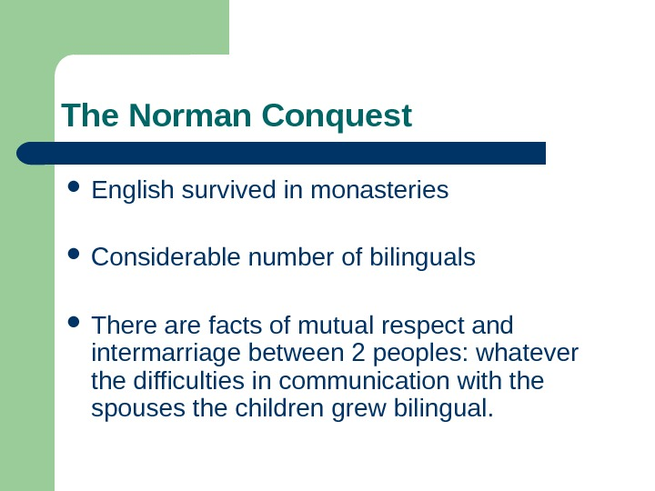 The Norman Conquest English survived in monasteries Considerable number of bilinguals There are facts