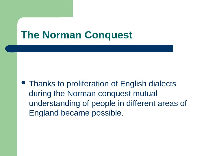 The Norman Conquest Thanks to proliferation of English dialects during the Norman conquest mutual