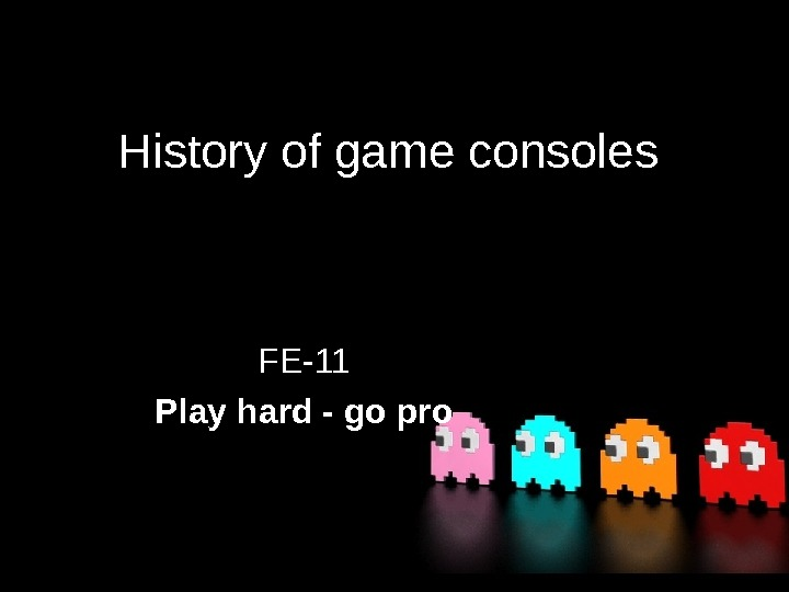 History of game consoles FE-11 Play hard - go pro