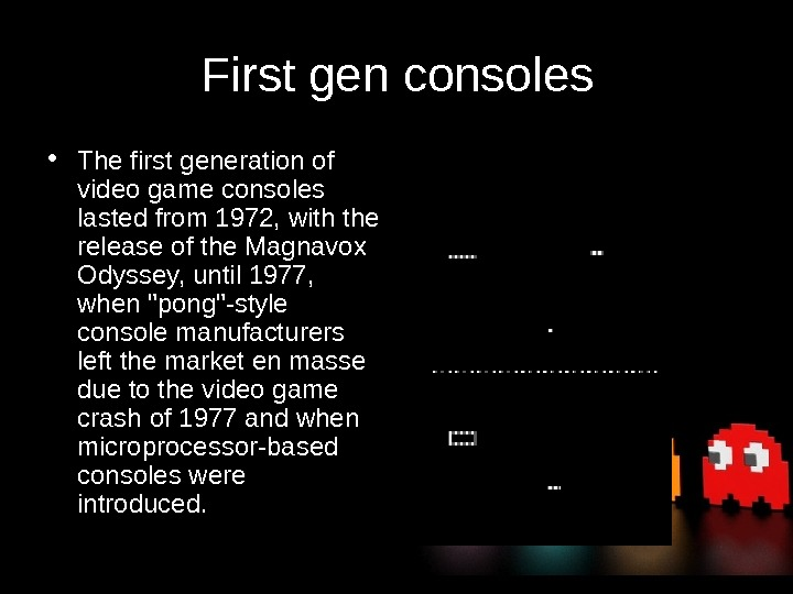 First gen consoles • The first generation of video game consoles lasted from 1972,