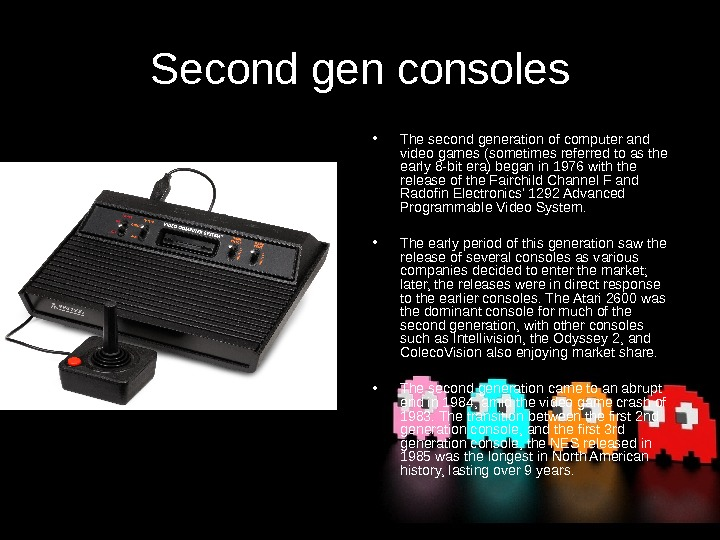 Second gen consoles • The second generation of computer and video games (sometimes referred