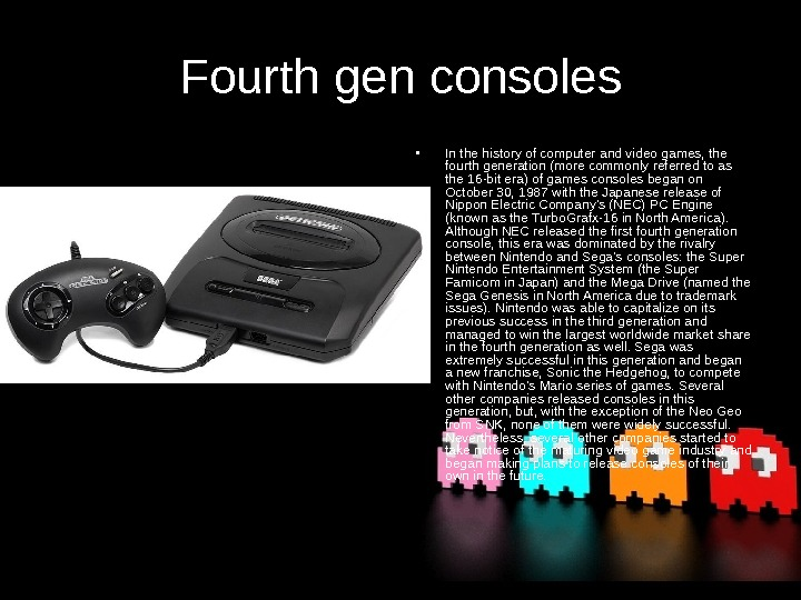 Fourth gen consoles • In the history of computer and video games, the fourth