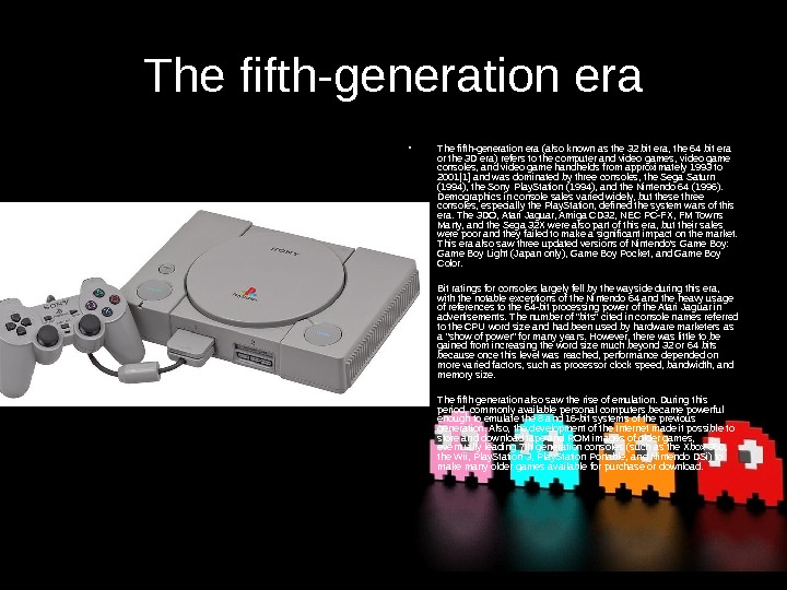 The fifth-generation era • The fifth-generation era (also known as the 32 bit era,
