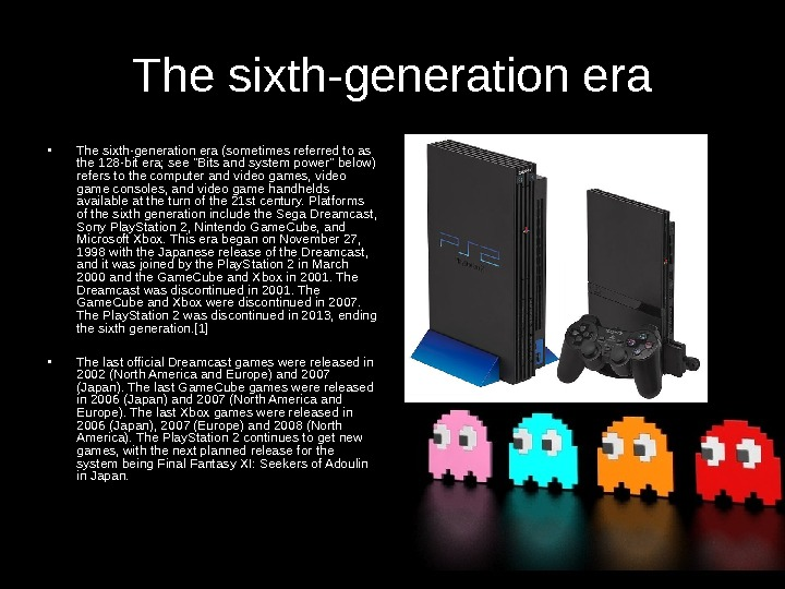 The sixth-generation era • The sixth-generation era (sometimes referred to as the 128 -bit