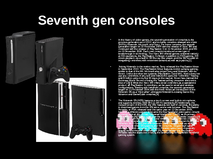 Seventh gen consoles • In the history of video games, the seventh generation of