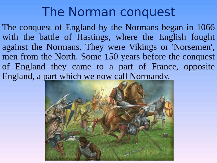 The Norman conquest The conquest of England by the Normans began in 1066 with the battle