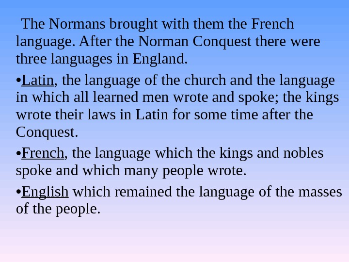 The Normans brought with them the French language. After the Norman Conquest there were three