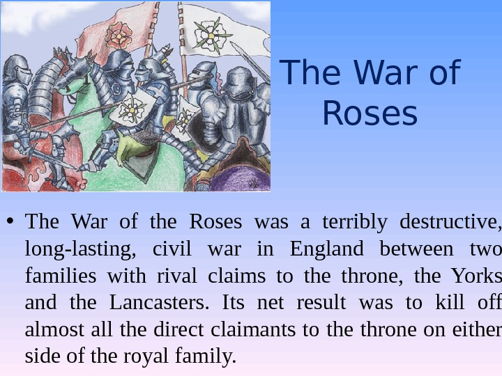 The War of Roses  • The War of the Roses was a terribly destructive,