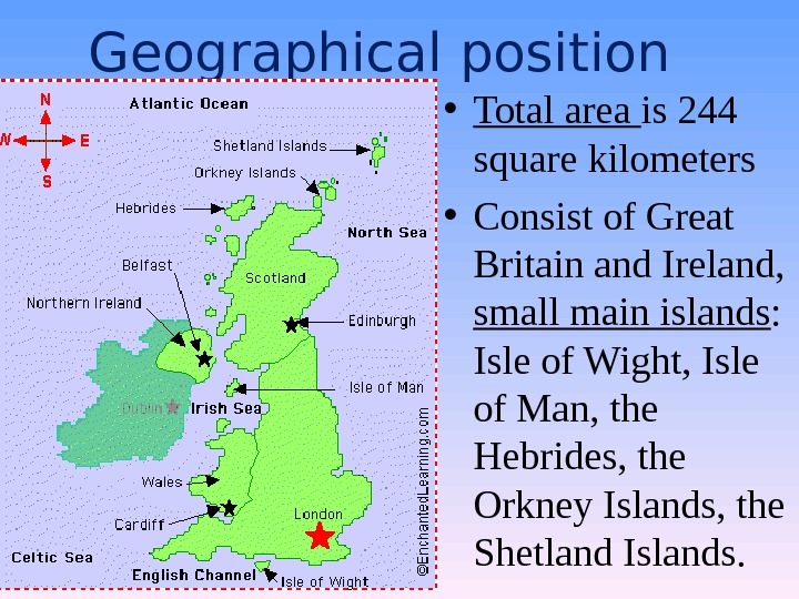 Geographical position • Total area is 244 square kilometers • Consist of Great Britain and Ireland,