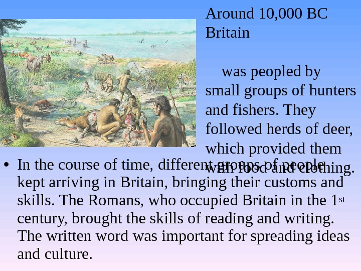 • In the course of time, different groups of people kept arriving in Britain, bringing