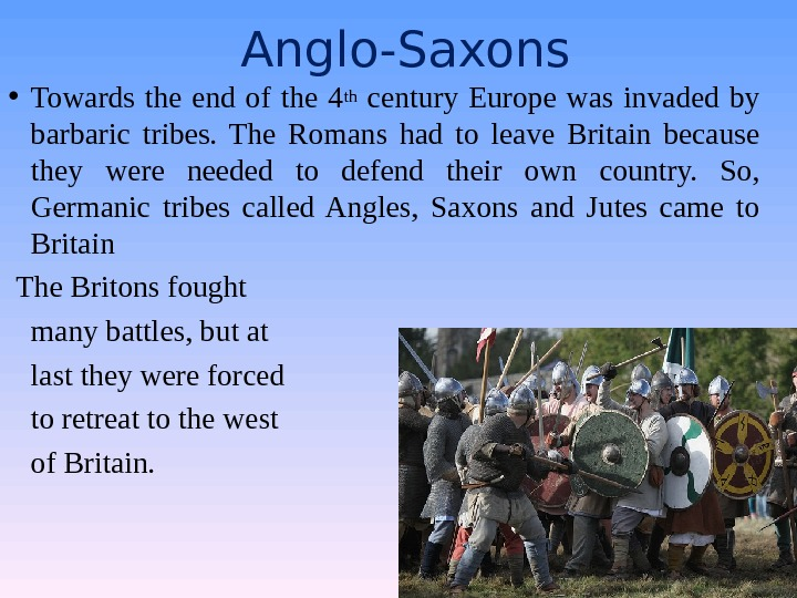 Anglo-Saxons • Towards the end of the 4 th  century Europe was invaded by barbaric