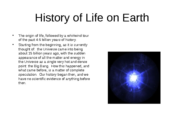 History of Life on Earth • The origin of life, followed by a whirlwind