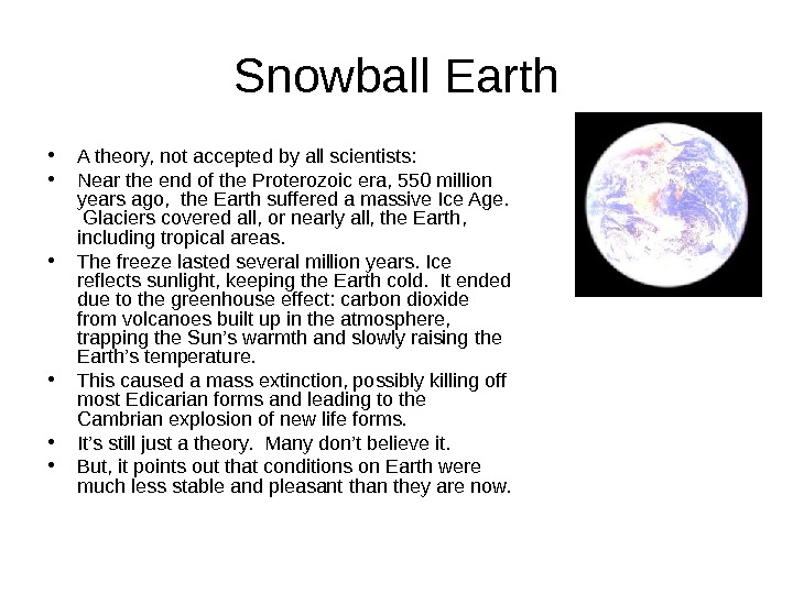 Snowball Earth • A theory, not accepted by all scientists:  • Near the