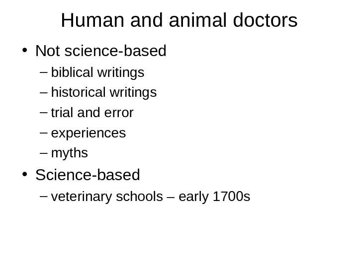 Human and animal doctors • Not science-based – biblical writings – historical writings – trial and