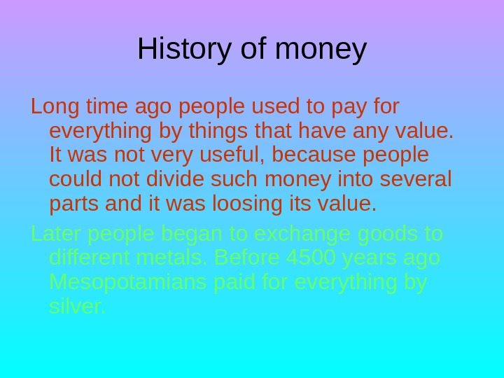 History of money Long time ago people used to pay for everything by things