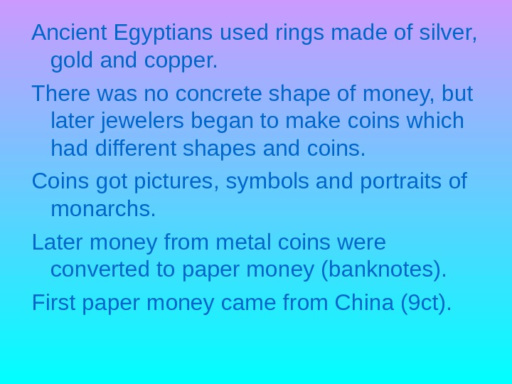 Ancient Egyptians used rings made of silver,  gold and copper. There was no