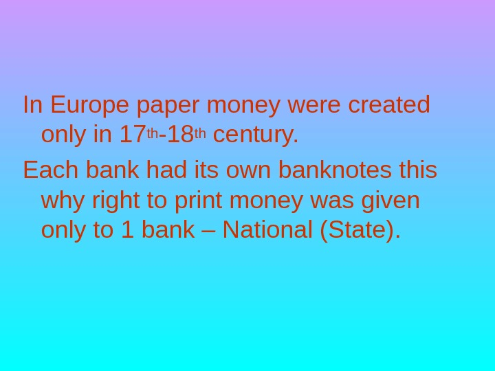 In Europe paper money were created only in 17 th -18 th century.