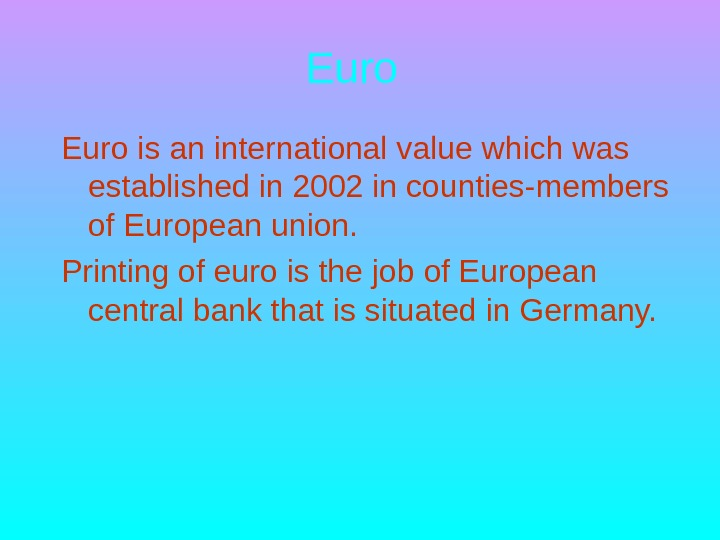 Euro is an international value which was established in 2002 in counties-members of European