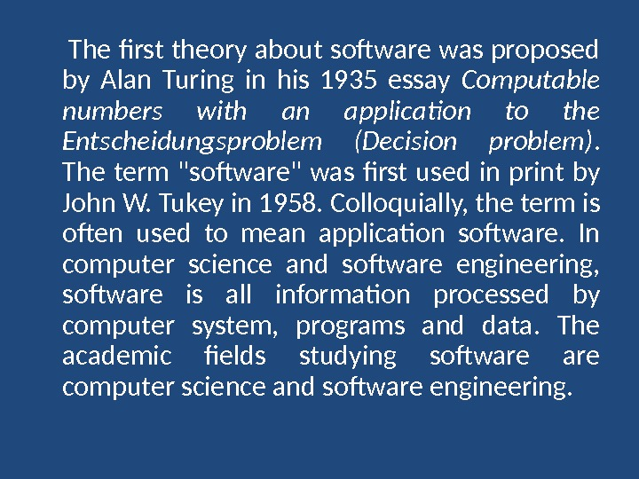 The first theory about software was proposed by Alan Turing in his 1935 essay Computable
