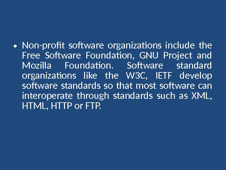 • Non-profit software organizations include the Free Software Foundation,  GNU Project and Mozilla Foundation.