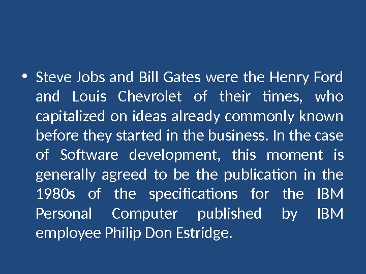 • Steve Jobs and Bill Gates were the Henry Ford and Louis Chevrolet of their