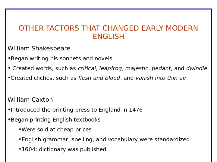 OTHER FACTORS THAT CHANGED EARLY MODERN ENGLISH William Shakespeare • Began writing his sonnets and novels