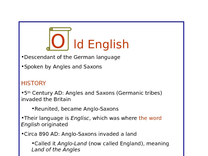 ld English • Descendant of the German language • Spoken by Angles and Saxons HISTORY •