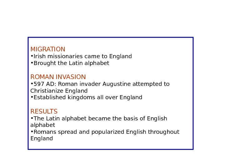 MIGRATION • Irish missionaries came to England • Brought the Latin alphabet ROMAN INVASION • 597