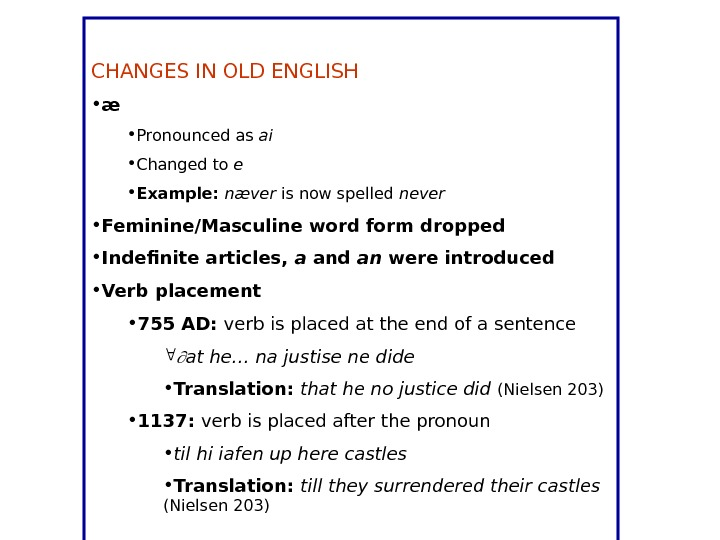 CHANGES IN OLD ENGLISH • æ • Pronounced as ai • Changed to e • Example: