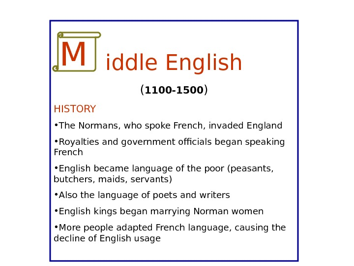 iddle English ( 1100 -1500 ) HISTORY • The Normans, who spoke French, invaded England •