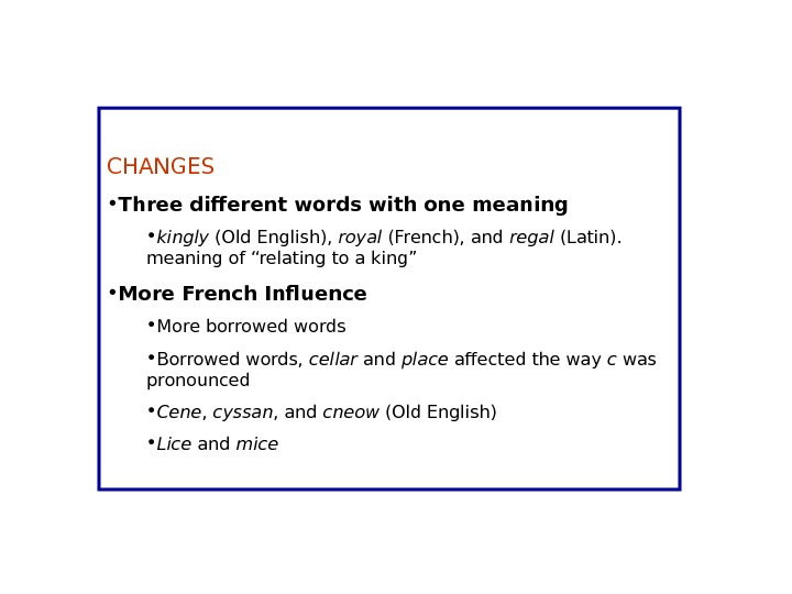 CHANGES • Three different words with one meaning • kingly (Old English),  royal (French), and